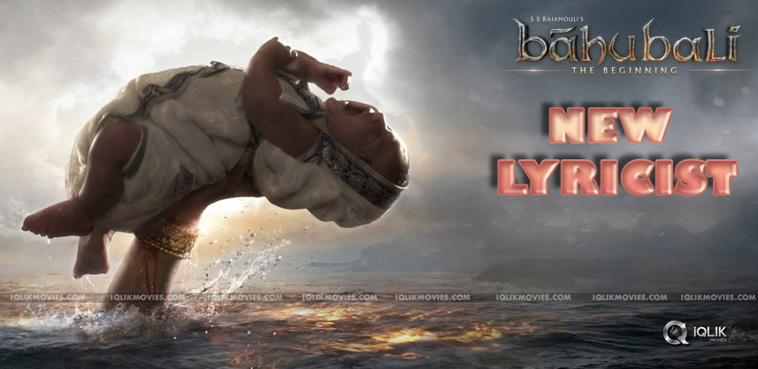 new-lyricist-for-baahubali-movie-exclusive-details