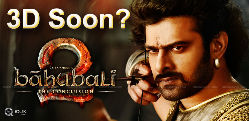 blockbuster-baahubali-may-come-in-3d