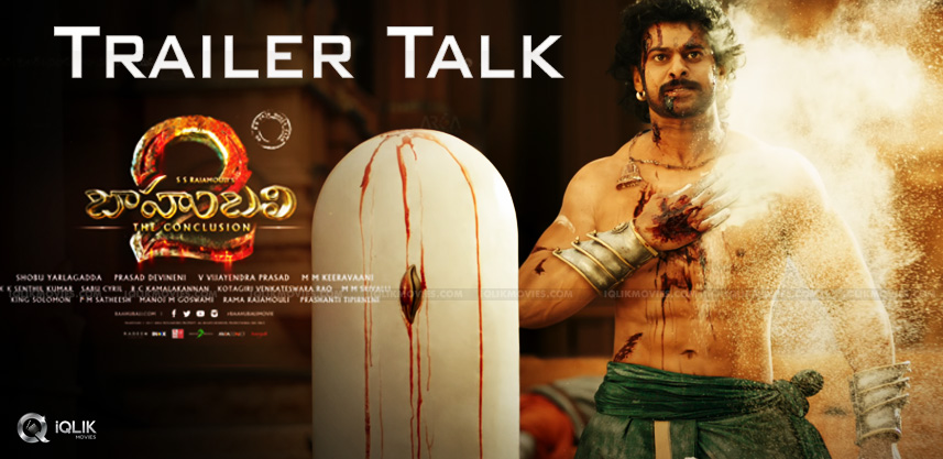 baahubalitheconclusion-trailer-talk-details