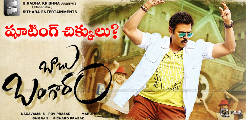 babu-bangaram-movie-shooting-troubles