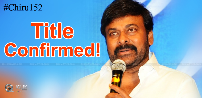Mega-Star-Confirms-The-Title-Of-Chiru152