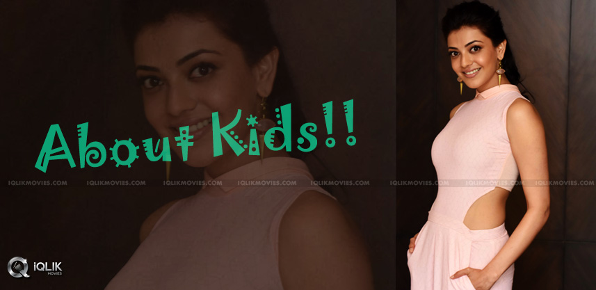 actress-kajal-aggarwal-talks-about-kids