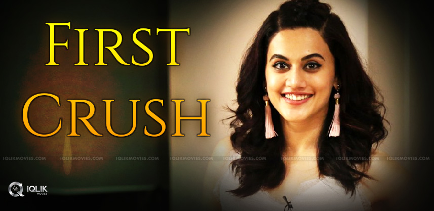 tapsee-revealed-about-her-first-crush