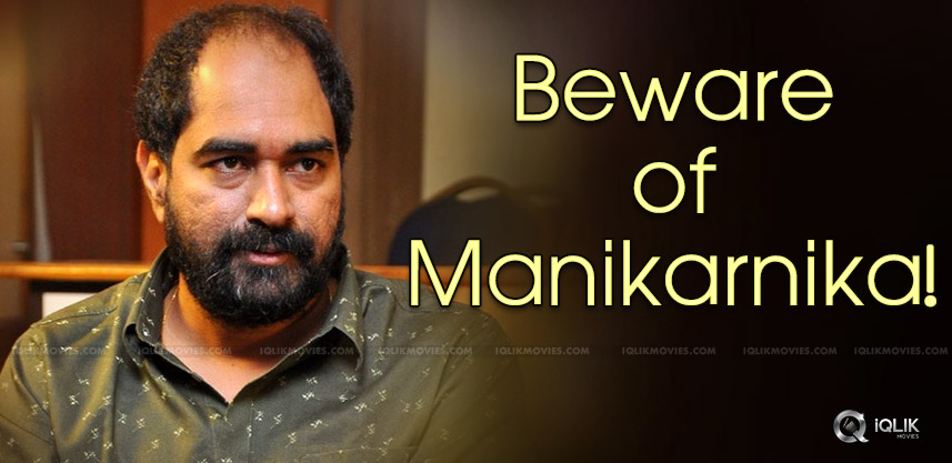 krish-should-be-beware-of-manikarnika-biopic