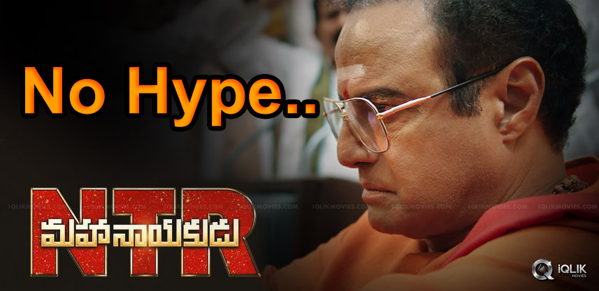 no-hype-on-ntr-mahanayakudu-movie