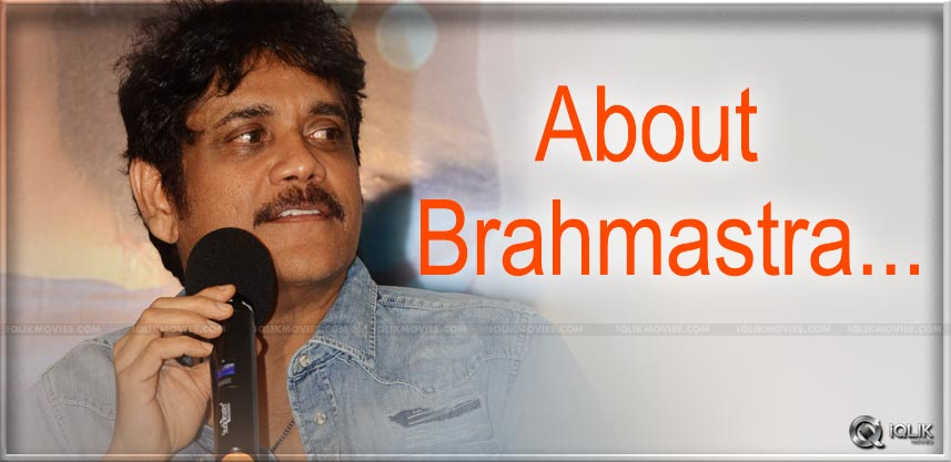 king-nagarjuna-about-chi-law-sow-and-brahmastra
