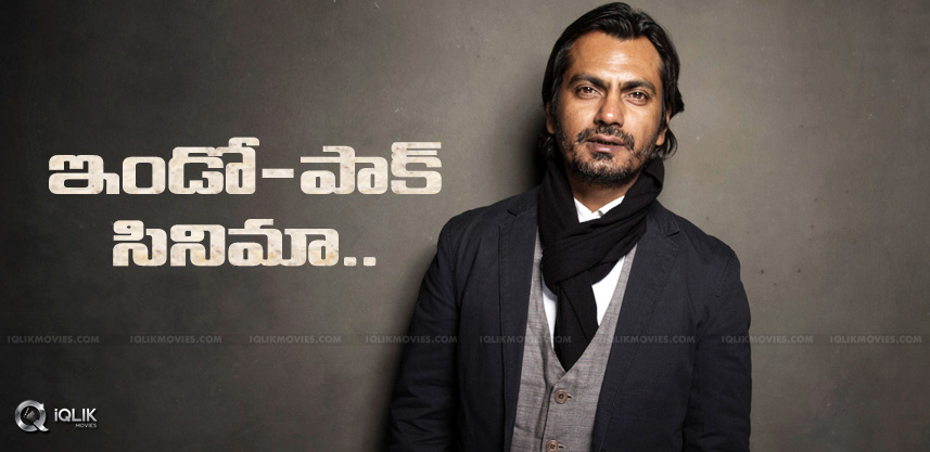 nawazuddinsiddiqui-in-indo-pak-film