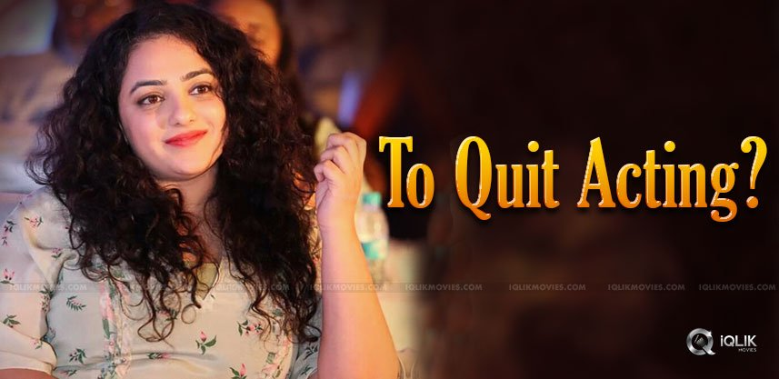 Nithya Menen Quitting Acting?