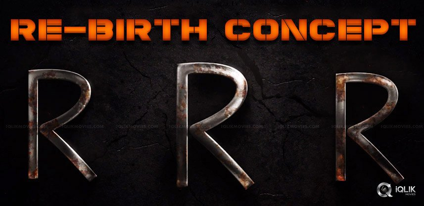 rrr-movie-coming-with-re-birth-concept