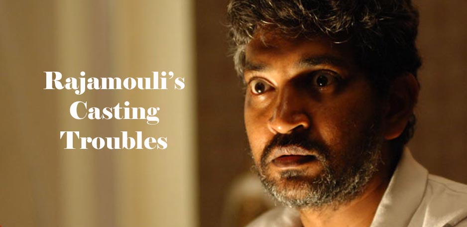 Rajamouli039-s-casting-troubles