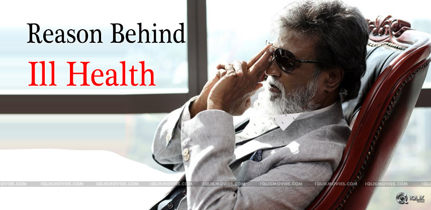 reason-behind-superstar-rajinikanth-ill-health