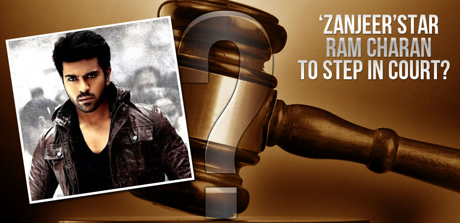 Zanjeer-star-Ram-Charan-to-step-in-court