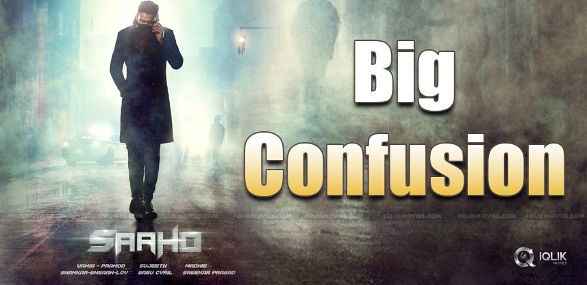 prabhas-saaho-movie-shooting-confusion