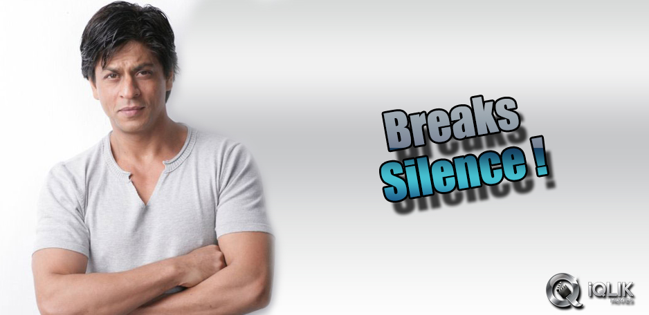 Shah-Rukh-breaks-the-silence