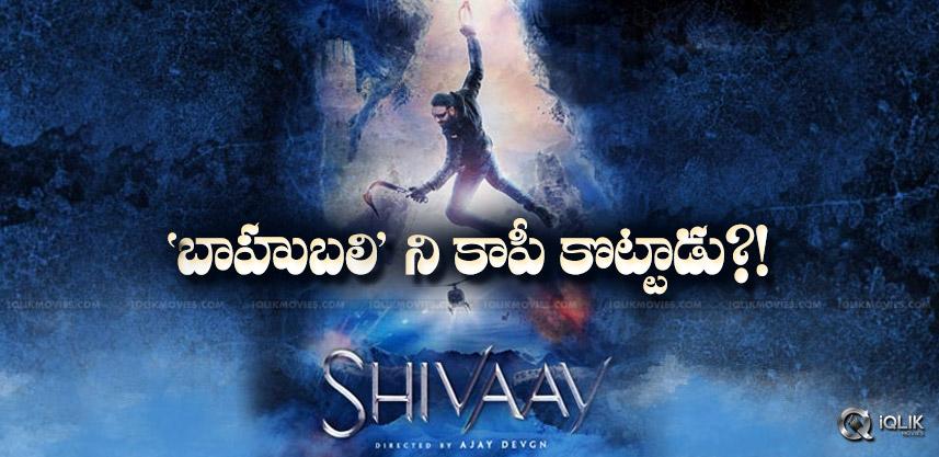 ajaydevgn-shivaay-copying-baahubali-idea