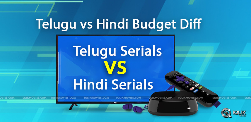 difference-between-telugu-and-hindi-serials-budget