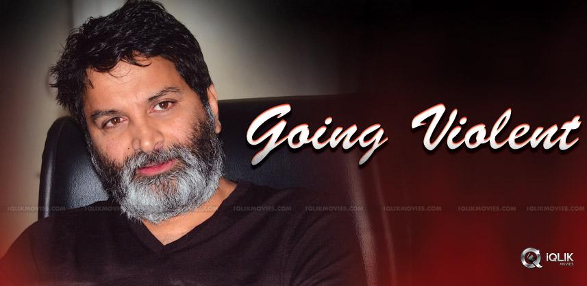 director-trivikram-liking-violent-movies