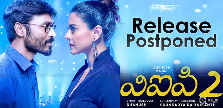 Dhanush\'s VIP 2 Release Postponed