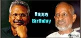 Happy-Birthday-Mani-Ratnam-and-Ilaiyaraja