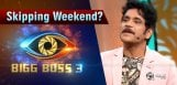 nagarjuna-skipping-bigg-weekend