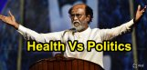 rajnikanth-health-vs-politics-details-
