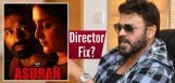 venkatesh-asuran-telugu-remake-director-confirmed
