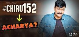 Chiru152-Chiru-Koratala-Movie-Titled-Acharya