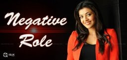 kajal-aggarwal-to-play-negative-role