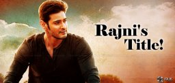 rajnikanth-movie-title-for-mahesh-babu-film-news