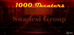 swadesi-group-plans-to-build-1000theaters